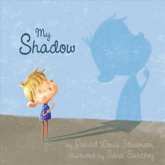My shadow /  by Robert Louis Stevenson ; illustrated by Sara Sanchez. - by Robert Louis Stevenson ; illustrated by Sara Sanchez.