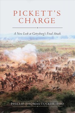 Pickett's charge : a new look at Gettysburg's final attack / Phillip Thomas Tucker, PhD.