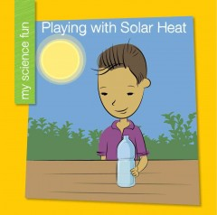Playing with solar heat /  Brooke Rowe.