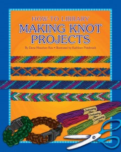 Making knot projects /  by Dana Meachen Rau. - by Dana Meachen Rau.