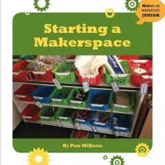 Starting a makerspace /  by Pamela Williams. - by Pamela Williams.