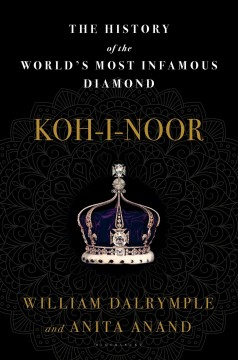 Koh-in-noor : the history of the world's most infamous diamond / William Dalrymple, Anita Anand. - William Dalrymple, Anita Anand.