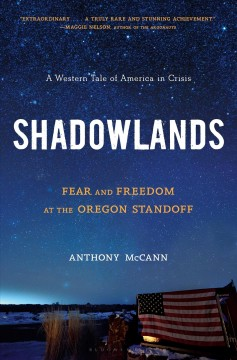 Shadowlands : fear and freedom at the Oregon standoff : a western tale of America in crisis / Anthony McCann.