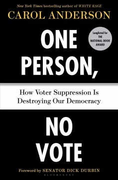 One person, no vote : how voter suppression is destroying our democracy / Carol Anderson ; foreword by Senator Dick Durbin.
