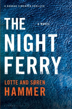 The night ferry /  Lotte and Søren Hammer ; translated from the Danish by Charlotte Barslund.