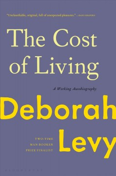 The cost of living : a working autobiography / Deborah Levy.