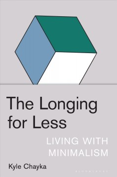 The longing for less : living with minimalism / Kyle Chayka.