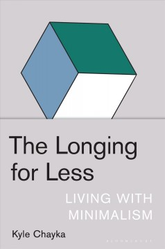 The Longing for Less : Living with Minimalism.