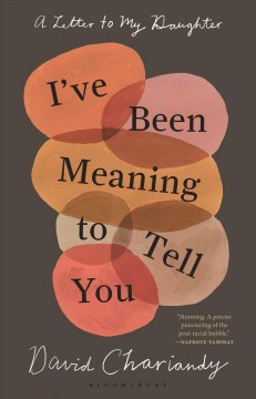 I've been meaning to tell you : a letter to my daughter / David Chariandy. - David Chariandy.