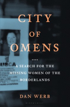 City of omens : a search for the missing women of the borderlands / Dan Werb. - Dan Werb.