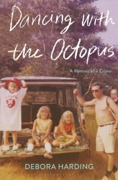 Dancing with the octopus : a memoir of a crime / Debora Harding. - Debora Harding.