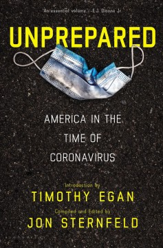 Unprepared : America in the time of coronavirus / compiled and edited by Jon Sternfeld ; introduction by Timothy Egan. - compiled and edited by Jon Sternfeld ; introduction by Timothy Egan.