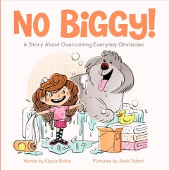 No biggy! : a story about overcoming everyday obstacles / words by Elycia Rubin ; pictures by Josh Talbot.