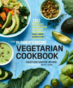 The Runner's World vegetarian cookbook : 150 delicious and nutritious meatless recipes to fuel your every step / Heather Mayer Irvine. - Heather Mayer Irvine.