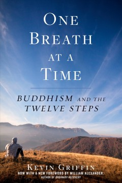 One Breath at a Time : Buddhism and the Twelve Steps.