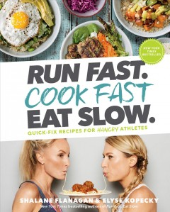 Run fast. Cook fast Eat slow. : quick-fix recipes for hangry athletes / Shalane Flanagan & Elyse Kopecky. - Shalane Flanagan & Elyse Kopecky.