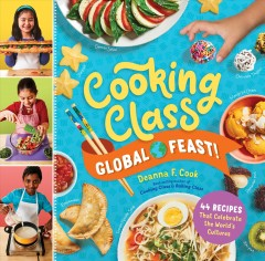 Cooking class global feast! : 44 recipes that celebrate the world's cultures / by Deanna F. Cook.