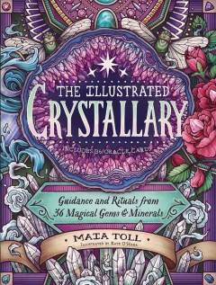 The illustrated crystallary : guidance and rituals from 36 magical gems and minerals / Maia Toll ; illustrated by Kate O'Hara. - Maia Toll ; illustrated by Kate O'Hara.