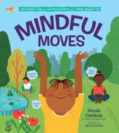 Mindful moves : kid-friendly yoga and peaceful activities for a happy, healthy you / Nicole Cardoza. - Nicole Cardoza.