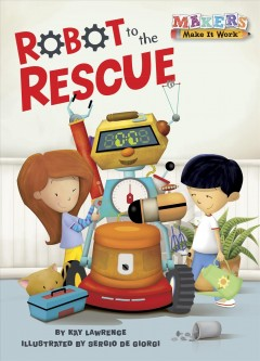 Robot to the rescue /  by Kay Lawrence ; illustrated by Sergio de Giorgi.