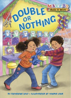 Double or nothing /  by Catherine Daly ; illustrated by Tammie Lyon.