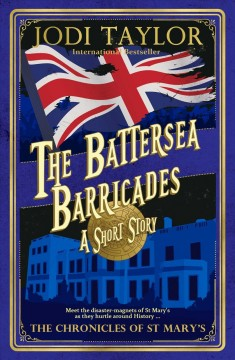 The battersea barricades : a short story from the chronicles of St. Mary's / Jodi Taylor.
