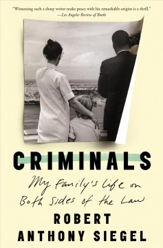 Criminals : my family's life on both sides of the law / Robert Anthony Siegel.