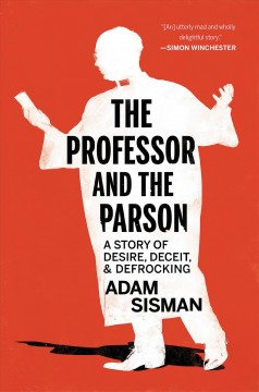 The professor and the parson : a story of desire, deceit, and defrocking / Adam Sisman.