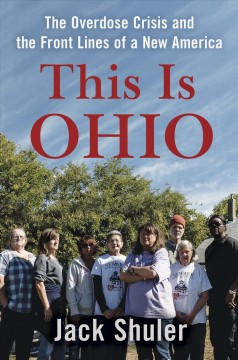 This is Ohio : the overdose crisis and the front lines of a new America / Jack Shuler.