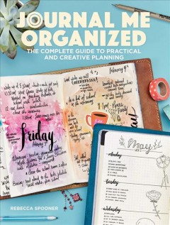 Journal me organized : the complete guide to practical and creative planning / Rebecca Spooner. - Rebecca Spooner.