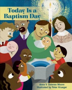 Today is a baptism day /  Anna V. Ostenso Moore ; illustrations by Peter Krueger. - Anna V. Ostenso Moore ; illustrations by Peter Krueger.