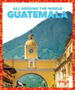 Guatemala : all around the world / by Joanne Mattern. - by Joanne Mattern.