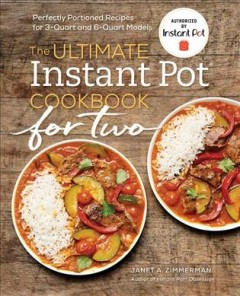 The ultimate Instant Pot cookbook for two : perfectly portioned recipes for 3-quart and 6-quart models / Janet A. Zimmerman ; photography by Marija Vidal. - Janet A. Zimmerman ; photography by Marija Vidal.