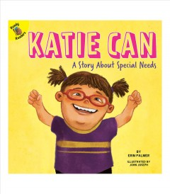 Katie can : a story about special needs / by Erin Palmer ; illustrated by John Joseph.