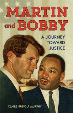 Martin and Bobby : a journey toward justice / Claire Rudolf Murphy. - Claire Rudolf Murphy.