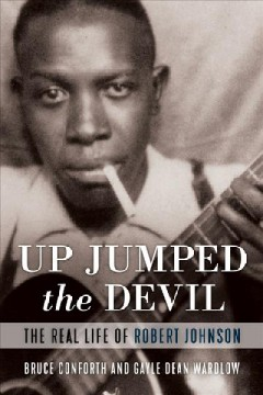 Up jumped the devil : the real life of Robert Johnson / Bruce Conforth and Gayle Dean Wardlow.