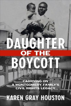 Daughter of the boycott : carrying on a Montgomery family's civil rights legacy / Karen Gray Houston.