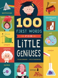 100 first words for little geniuses /  Tyler Jorden ; illustrations by Kylie Kershner. - Tyler Jorden ; illustrations by Kylie Kershner.