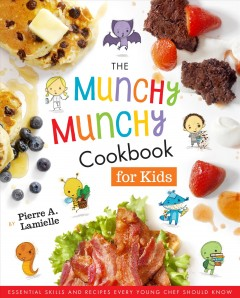 The munchy munchy cookbook for kids : essential skills and recipes every young chef should know / Pierre A. Lamielle ; photography by Todd Patterson. - Pierre A. Lamielle ; photography by Todd Patterson.