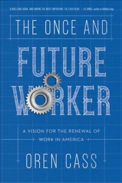 The once and future worker : a vision for the renewal of work in America / Oren Cass. - Oren Cass.