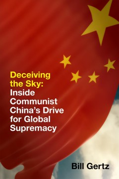 Deceiving the sky : inside Communist China's drive for global supremacy / by Bill Gertz.