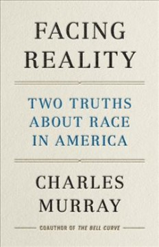 Facing reality : two truths about race in America / Charles Murray.