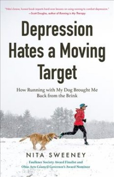 Depression hates a moving target : how running with my dog brought me back from the brink /