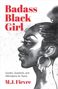 Badass Black Girl : Questions, Quotes, and Affirmations for Teens.