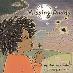Missing daddy /  Mariame Kaba ; illustrated by Bria Royal.