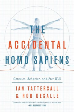 The accidental Homo sapiens : genetics, behavior, and free will / Ian Tattersall and Rob DeSalle. - Ian Tattersall and Rob DeSalle.