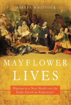 Mayflower lives : Pilgrims in a new world and the early American experience / Martyn Whittock. - Martyn Whittock.