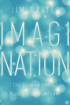Imagination : the science of your mind's greatest power / Jim Davies. - Jim Davies.