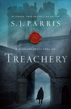 Treachery : in Elizabeth's England there is no greater crime / S.J. Parris. - S.J. Parris.