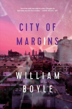 City of margins : a novel / William Boyle.